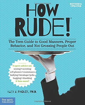 How Rude!: The Teen Guide to Good Manners, Proper Behavior, and Not Grossing Peo