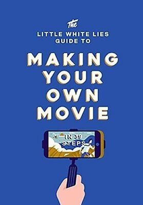 The Little White Lies Guide to Making Your Own Movie: In 39 Steps-Little White L