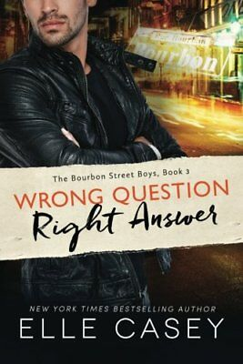 The Bourbon Street Boys: Wrong Question, Right Answer 3-Elle Casey