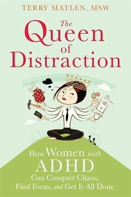 The Queen of Distraction: How Women with ADHD Can Conquer Chaos, Find Focus, and