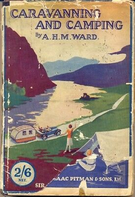 Caravanning and Camping by A.H.M.Ward - rare 1933 book