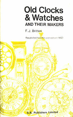 Old Clocks and Watches and Their Makers by Britten, Frederick James