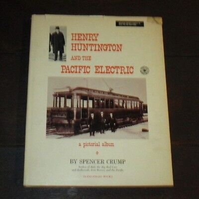 Henry Huntington And The Pacific Electric - A Pictorial Album - Crump Train Book
