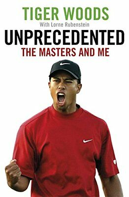 Unprecedented: The Masters and Me,Tiger Woods, Lorne Rubenstein