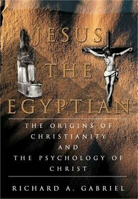 Jesus the Egyptian: The Origins of Christianity and the Psychology of Christ (Ha