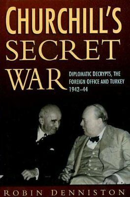 Churchill's Secret War: Diplomatic Decrypts, the Foreign Office and Turkey 194,