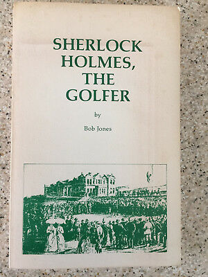 Bob Jones. Sherlock Holmes The Golfer (In St. Andrews from 1874 to 1890)