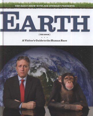 Earth (the book): a visitor's guide to the human race by Jon Stewart (Hardback)