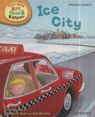 Read with Biff, Chip & Kipper. Phonics. Level 6: Ice city by Roderick Hunt