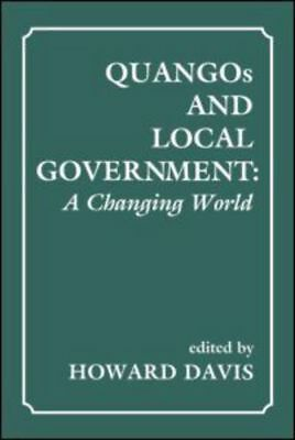 QUANGOs and Local Government: A Changing World by Howard Davis (Paperback)
