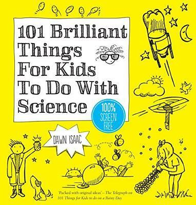 101 Brilliant Things for Kids to Do with Science by Dawn Isaac | Paperback Book