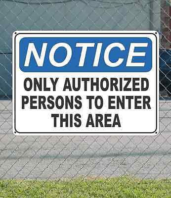"""NOTICE Only Authorized Persons to Enter This Area - OSHA Safety SIGN 10"""" x 14"""""""