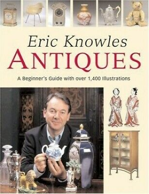 Eric Knowles Antiques: A Beginner's Guide with Over... by Knowles, Eric Hardback