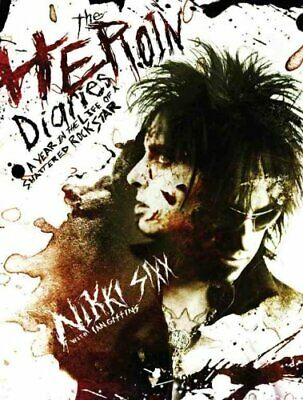 The Heroin Diaries: A Year in the Life of a Shattered... by Sixx, Nikki Hardback