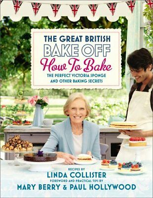 Great British Bake Off: How to Bake: The Perf... by Productions, Love 1849902682