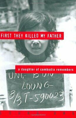 First They Killed My Father: A Daughter of Cambodia Remembers by Ung, Luong The
