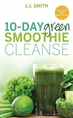 10-Day Green Smoothie Cleanse: Lose Up to 15 Pounds in 10 Days! by Smith, J.J.