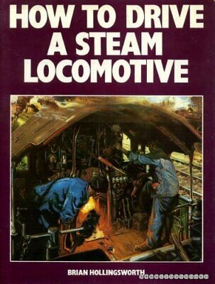 How to Drive a Steam Locomotive by Hollingsworth, J.B. Hardback Book The Fast