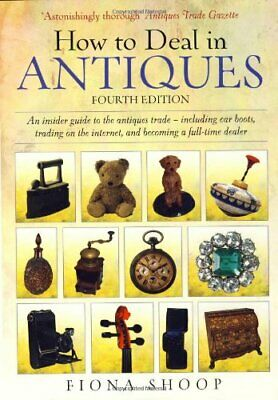 How To Deal In Antiques 4e: An Insider Guide to the... by Shoop, Fiona Paperback