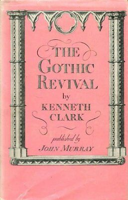 Gothic Revival: An Essay in the History of T... by Clark, Sir Kenneth 0719502330