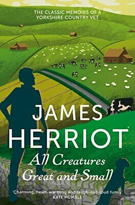 All Creatures Great and Small: The Classic Memoirs of a Yor... by Herriot, James