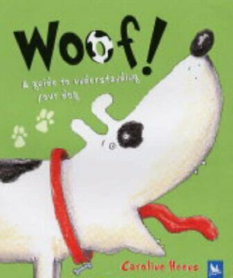 Woof!: A Guide to Understanding Your Dog by Heens, Caroline Hardback Book The