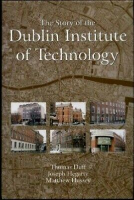 The Story of the Dublin Institute of Technology by Hussey, Matthew Hardback The
