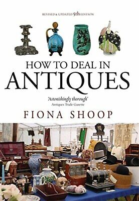 How to Deal in Antiques: 5th edition by Shoop, Fiona Paperback Book The Fast