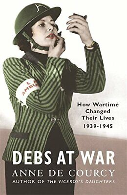 Debs at War: 1939-1945: 1939-45 by de Courcy, Anne Paperback Book The Fast Free