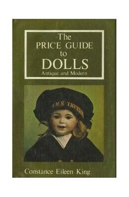 The Price Guide to Dolls: Antique and Modern by King, Constance Eileen Hardback