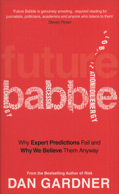 Future babble: why expert predictions fail and why we believe them anyway by