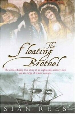 The Floating Brothel: The Extraordinary True Story of ... by Rees, Sian Hardback