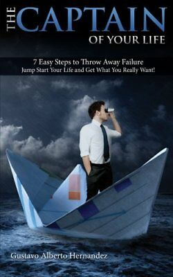 The Captain of your Life.: 7 Easy steps to throw away failure, jump start your l