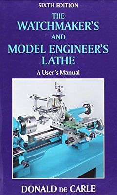 The Watchmaker's and Model Engineer's Lathe Donald de Carle 6 Revised edition.