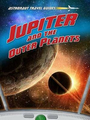 Jupiter and the Outer Planets (Astronaut Travel Guides) by Solway, Andrew | Pape