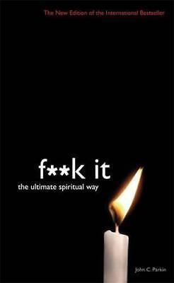 Fuck It: The Ultimate Spiritual Way by Parkin, John | Paperback Book | 978178180