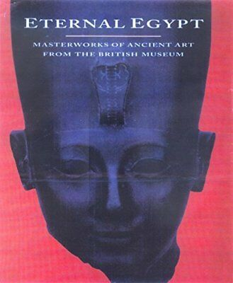 Eternal Egypt: Masterworks of Ancient Art from the British Museum Anglais
