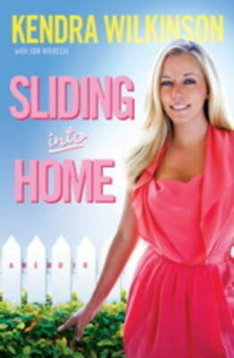 Sliding into home: a memoir by Kendra Wilkinson