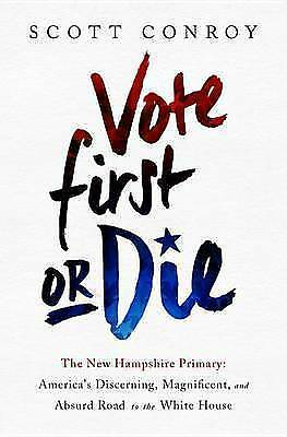 Vote First or Die: The New Hampshire Primary: America's Discerning, Magnificent,