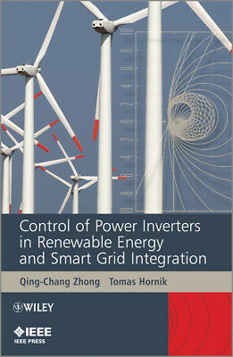 Control of Power Inverters in Renewable Energy and Smart Grid Integration, Zhong