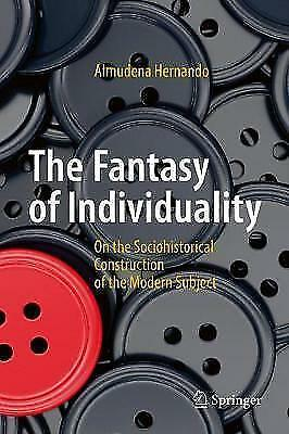 The Fantasy of Individuality: On The Sociohistorical Construction Of the Modern
