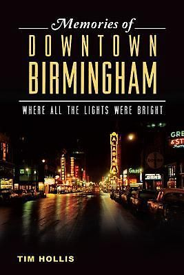 Memories of Downtown Birmingham: Where All the Lights Were Bright by Tim Hollis