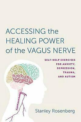 Accessing the Healing Power of the Vagus Nerve: Self-Help Exercises for Anxiety,