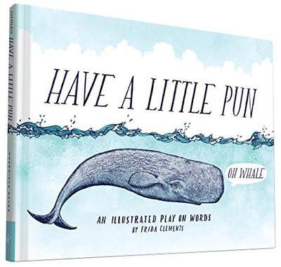 Have a Little Pun: An Illustrated Play on Words by Clements, Frida | Hardcover B