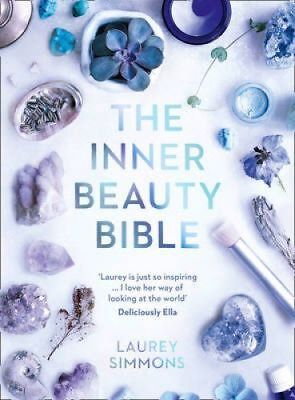 The Inner Beauty Bible: Mindful rituals to nourish your soul by Laurey Simmons (