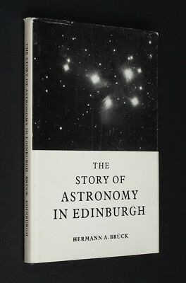 The Story of Astronomy in Edinburgh by Hermann Bruck