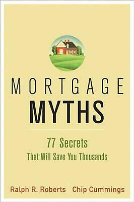 Mortgage Myths: 77 Secrets That Will Save You Thousands on Home Financing by Ral