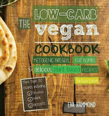 Low Carb Vegan Cookbook: Ketogenic Breads, Fat Bombs & Delicious Plant Based Rec