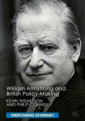 William Armstrong and British Policy Making by Kevin Theakston Hardcover Book Fr