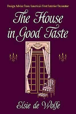 The House in Good Taste: Design Advice from America's First Interior Decorator b